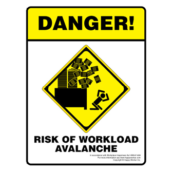 Danger! Risk of Work Load Avalanche